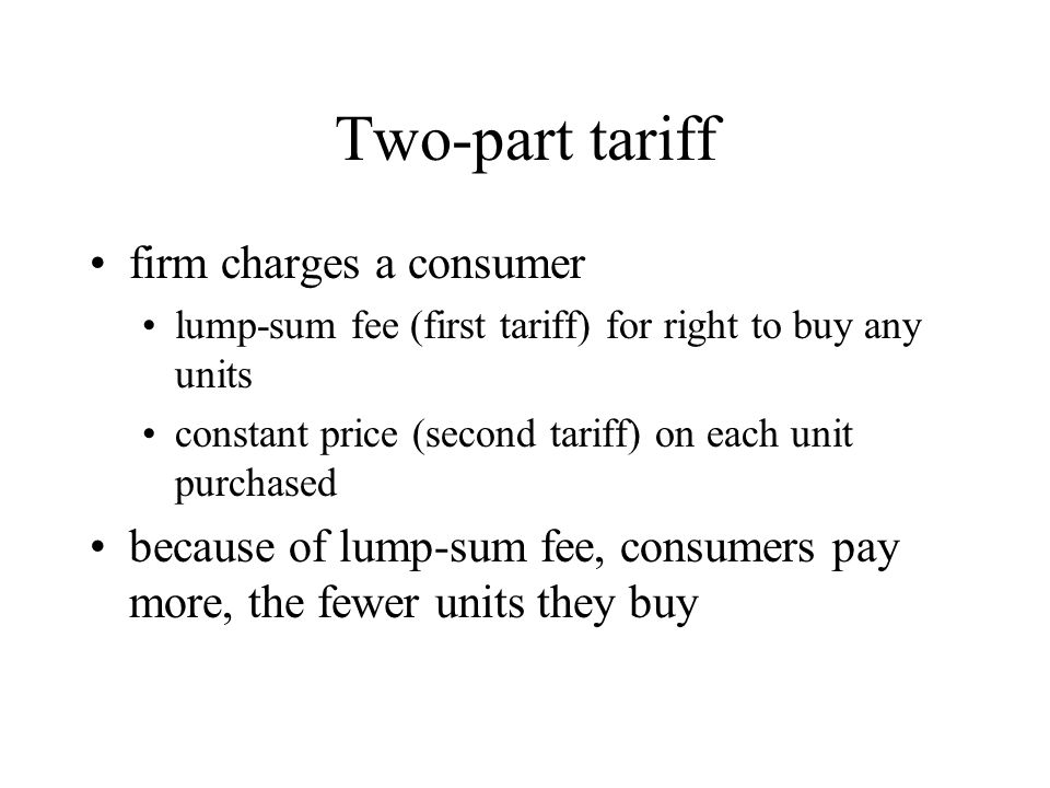 Two-part tariff firm charges a consumer lump-sum fee (first tariff) for right to buy any units constant price (second tariff) on each unit purchased b