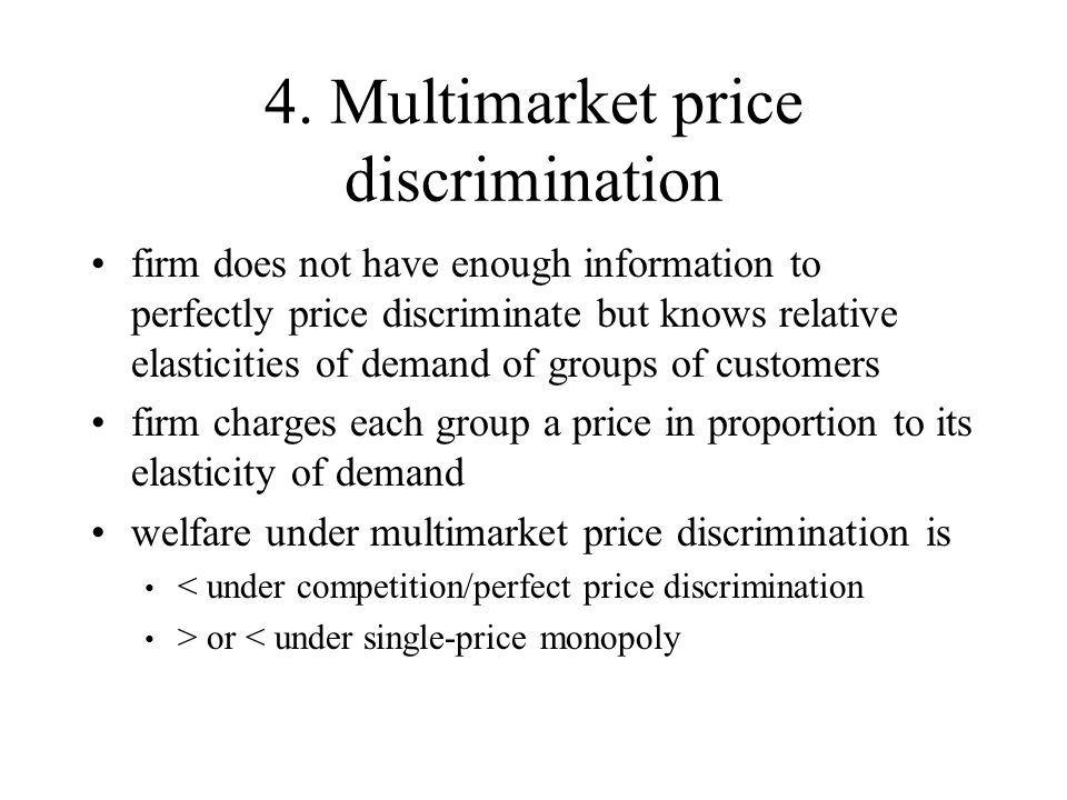 4. Multimarket price discrimination firm does not have enough information to perfectly price discriminate but knows relative elasticities of demand of