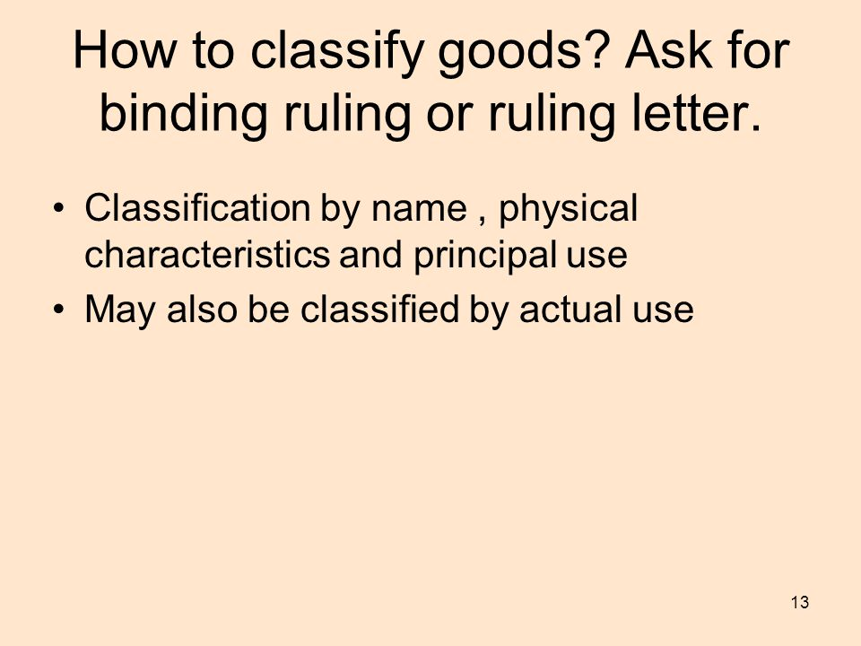 13 How to classify goods.Ask for binding ruling or ruling letter.