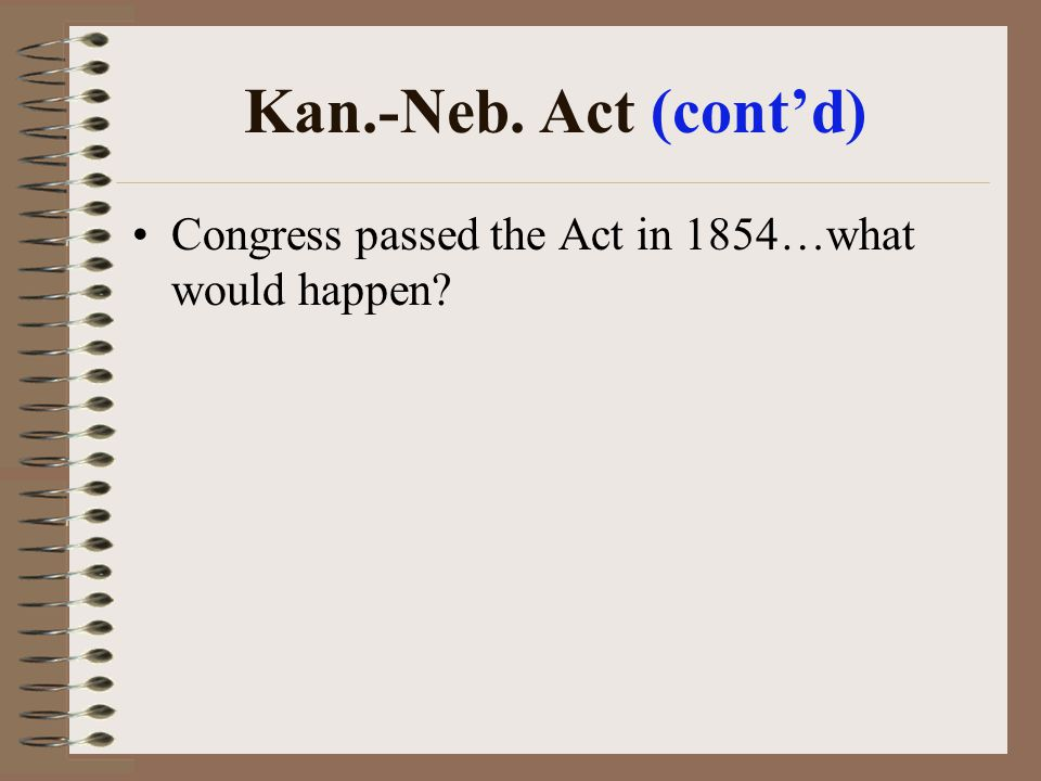 Kan.-Neb. Act (contd) Congress passed the Act in 1854…what would happen?