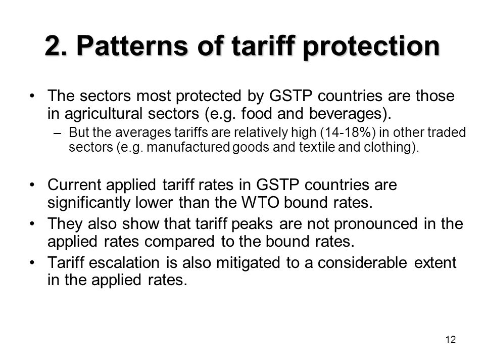 12 2. Patterns of tariff protection The sectors most protected by GSTP countries are those in agricultural sectors (e.g. food and beverages). –But the