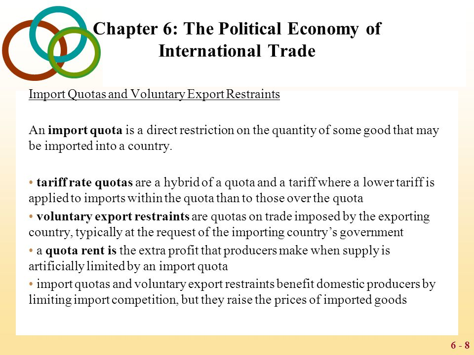 6 - 19 Chapter 6: The Political Economy of International Trade Strategic Trade Policy Strategic trade policy suggests that in cases where there may be important first mover advantages, governments can help firms from their countries attain these advantages.