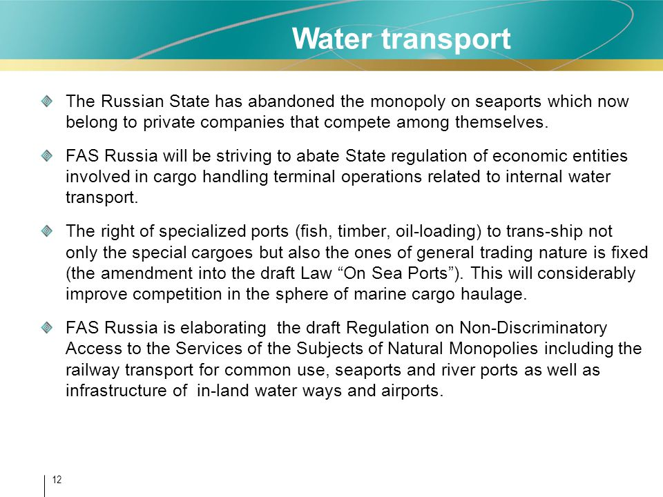 12 The Russian State has abandoned the monopoly on seaports which now belong to private companies that compete among themselves. FAS Russia will be st