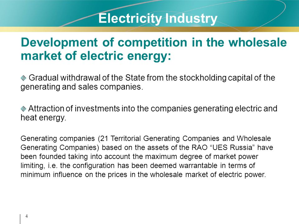 4 Electricity Industry Gradual withdrawal of the State from the stockholding capital of the generating and sales companies. Attraction of investments