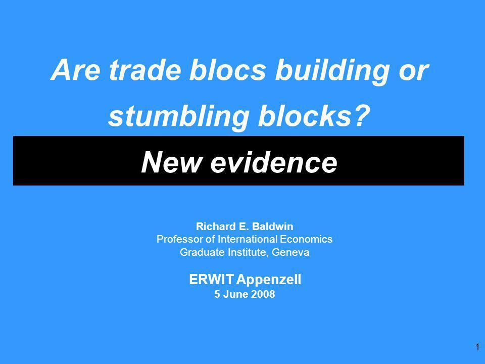 1 Are trade blocs building or stumbling blocks. New evidence Richard E.