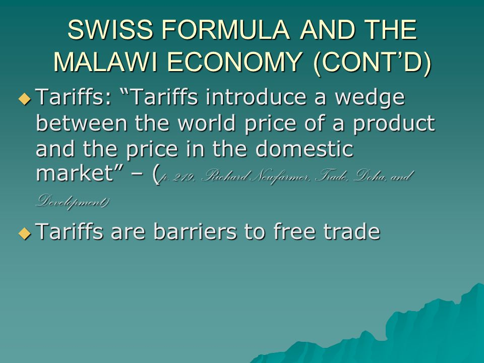 SWISS FORMULA AND THE MALAWI ECONOMY (CONTD) Tariffs: Tariffs introduce a wedge between the world price of a product and the price in the domestic market – ( p.