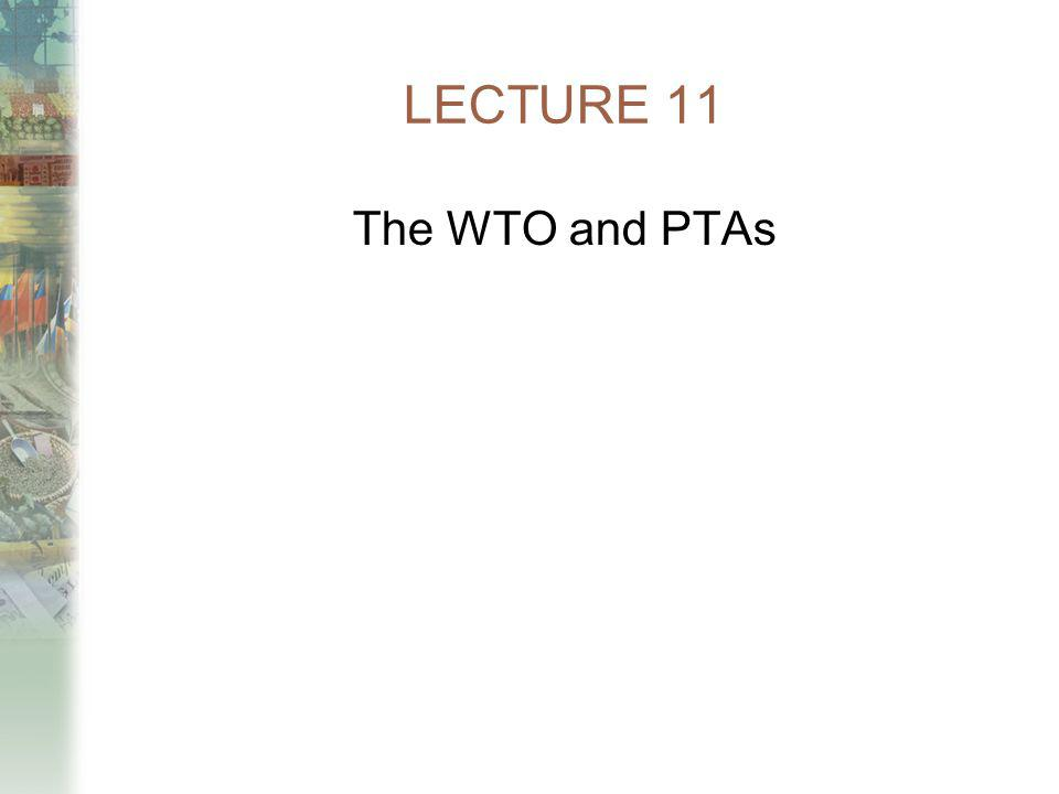 LECTURE 11 The WTO and PTAs