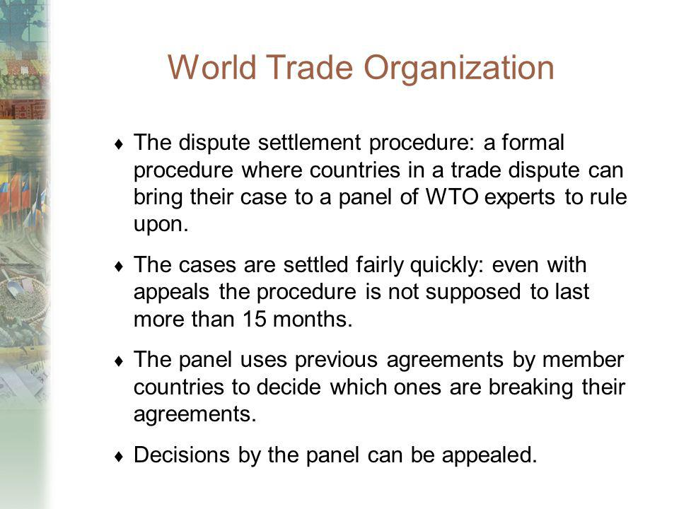 World Trade Organization The dispute settlement procedure: a formal procedure where countries in a trade dispute can bring their case to a panel of WT