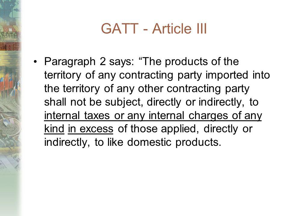 GATT - Article III Paragraph 2 says: The products of the territory of any contracting party imported into the territory of any other contracting party