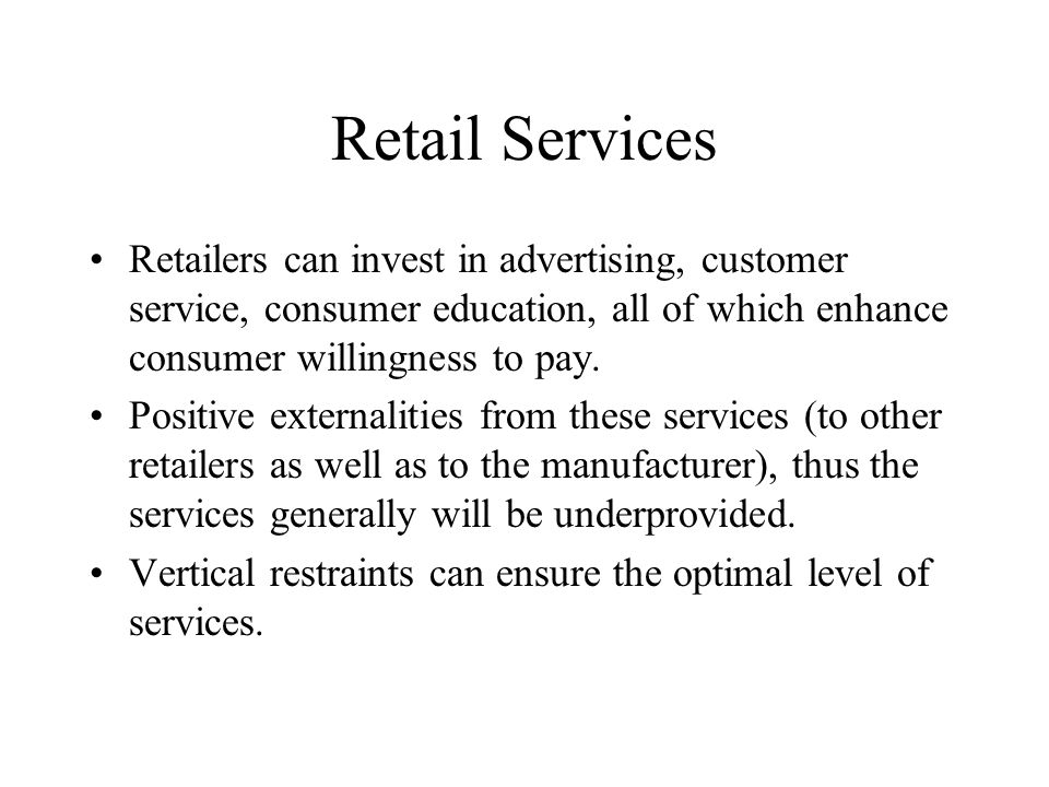 Retail Services Retailers can invest in advertising, customer service, consumer education, all of which enhance consumer willingness to pay.
