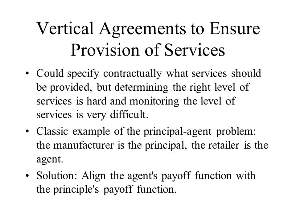 Vertical Agreements to Ensure Provision of Services Could specify contractually what services should be provided, but determining the right level of services is hard and monitoring the level of services is very difficult.
