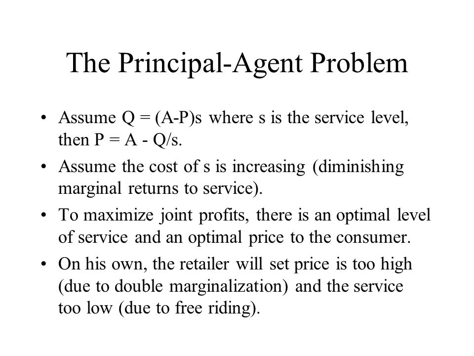The Principal-Agent Problem Assume Q = (A-P)s where s is the service level, then P = A - Q/s.