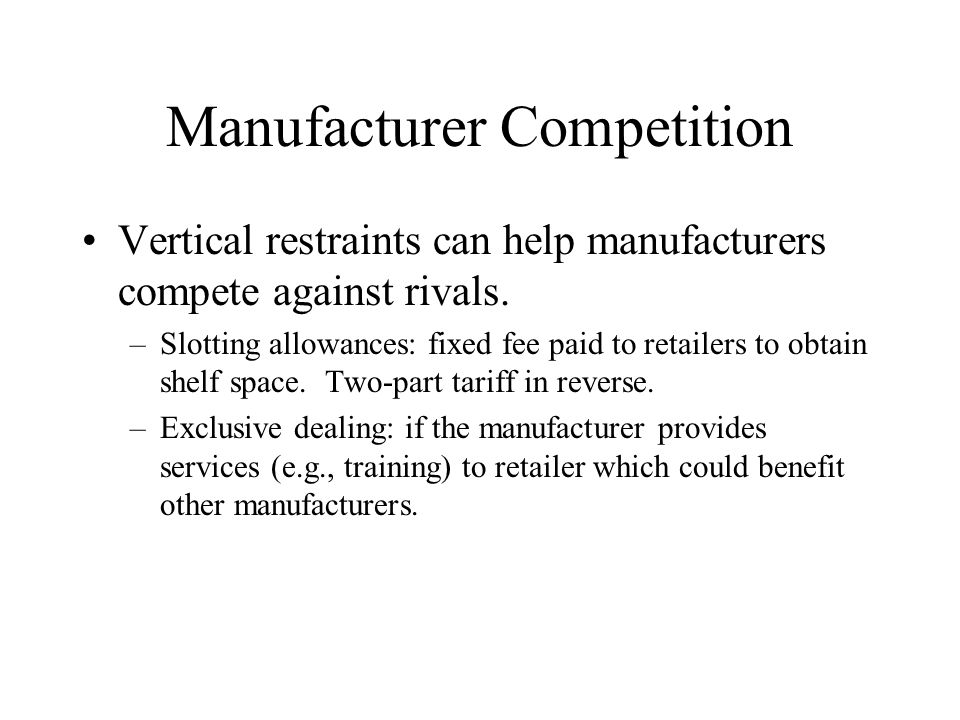 Manufacturer Competition Vertical restraints can help manufacturers compete against rivals.