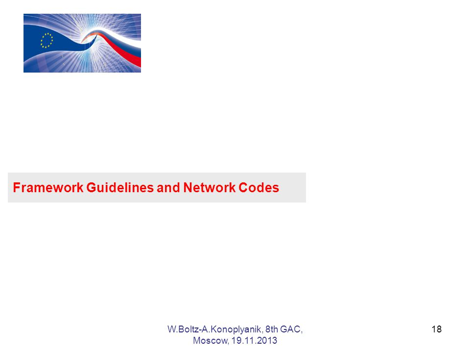 Framework Guidelines and Network Codes 18W.Boltz-A.Konoplyanik, 8th GAC, Moscow,