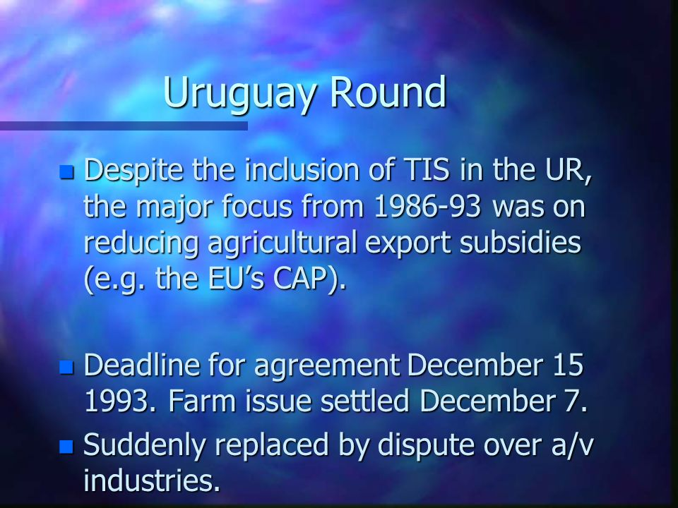 Uruguay Round n EU A/V Deficit (in $000,000s) n n n To put this in context: in 1992 the EU imported $3.7bn in a/v material from the US whilst the US imported just over $300m (less than 10% of exports to EU) of Euro a/v material.