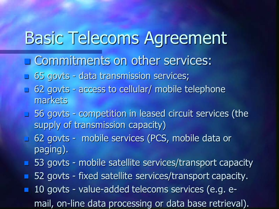 Basic Telecoms Agreement n - On voice telephone service, 63 govts committed to competitive supply (permitting two or more suppliers).