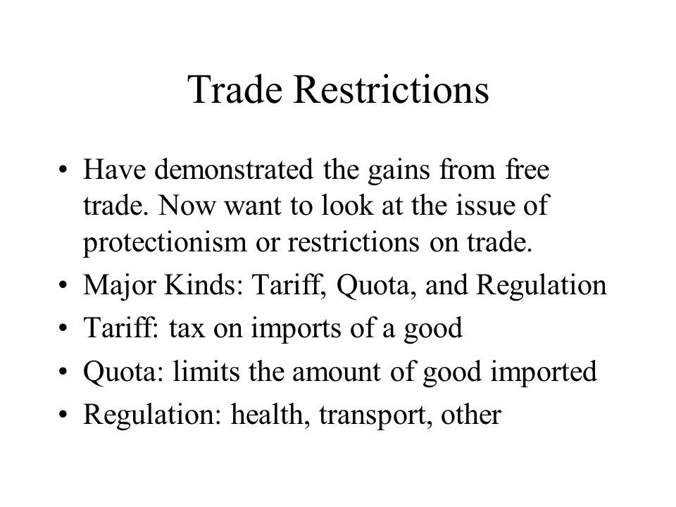 Trade Restrictions Have demonstrated the gains from free trade.