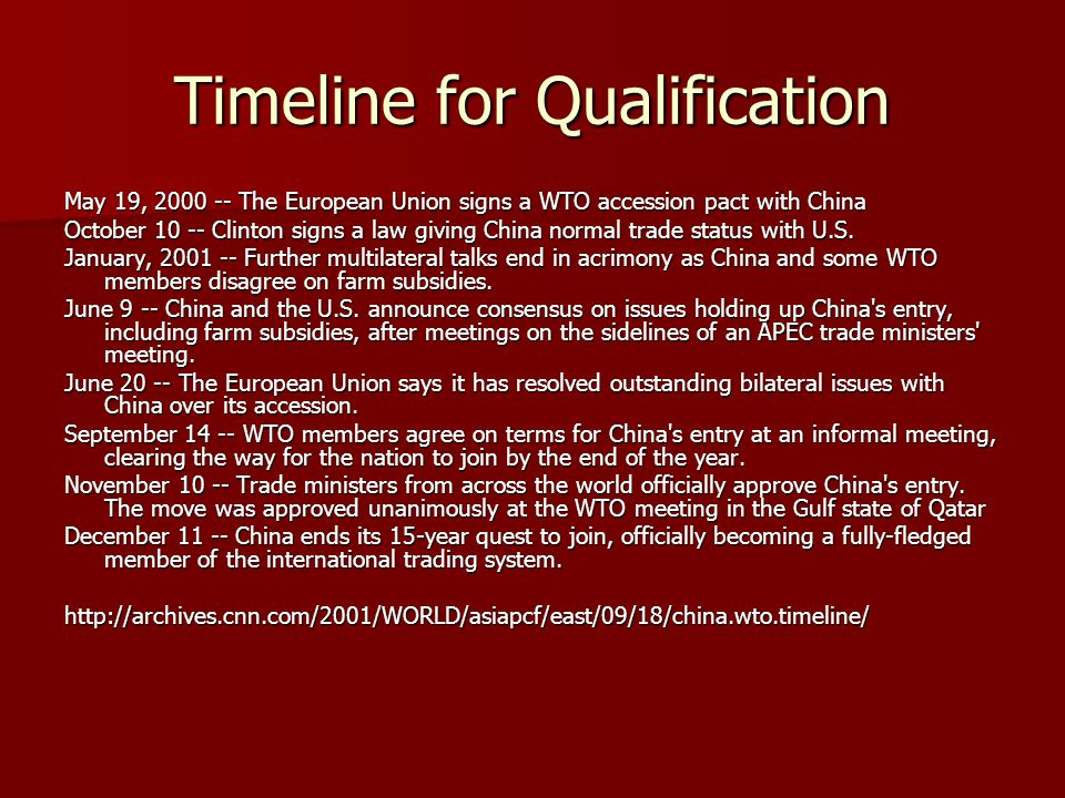 Timeline for Qualification May 19, 2000 -- The European Union signs a WTO accession pact with China October 10 -- Clinton signs a law giving China normal trade status with U.S.