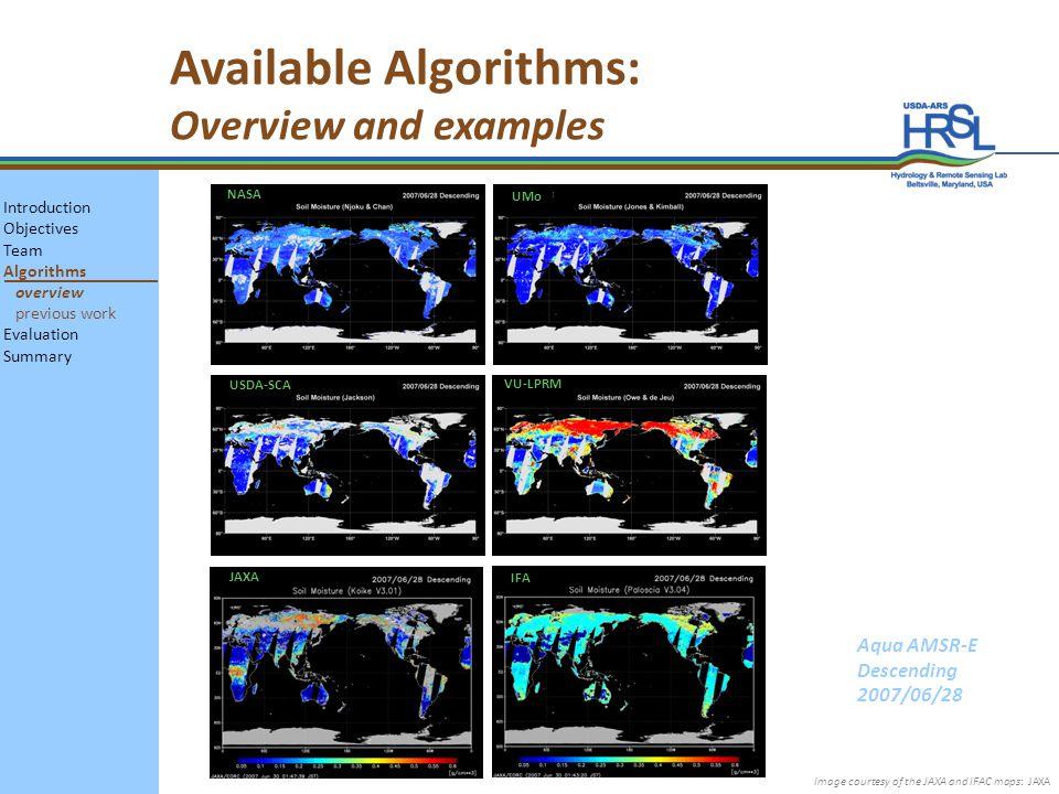 Available Algorithms: Overview and examples Image courtesy of the JAXA and IFAC maps: JAXA Aqua AMSR-E Descending 2007/06/28 JAXA IFA USDA-SCA VU-LPRM NASA UMo Introduction Objectives Team Algorithms overview previous work Evaluation Summary