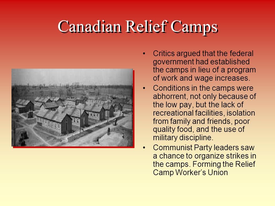 Canadian Relief Camps Critics argued that the federal government had established the camps in lieu of a program of work and wage increases. Conditions