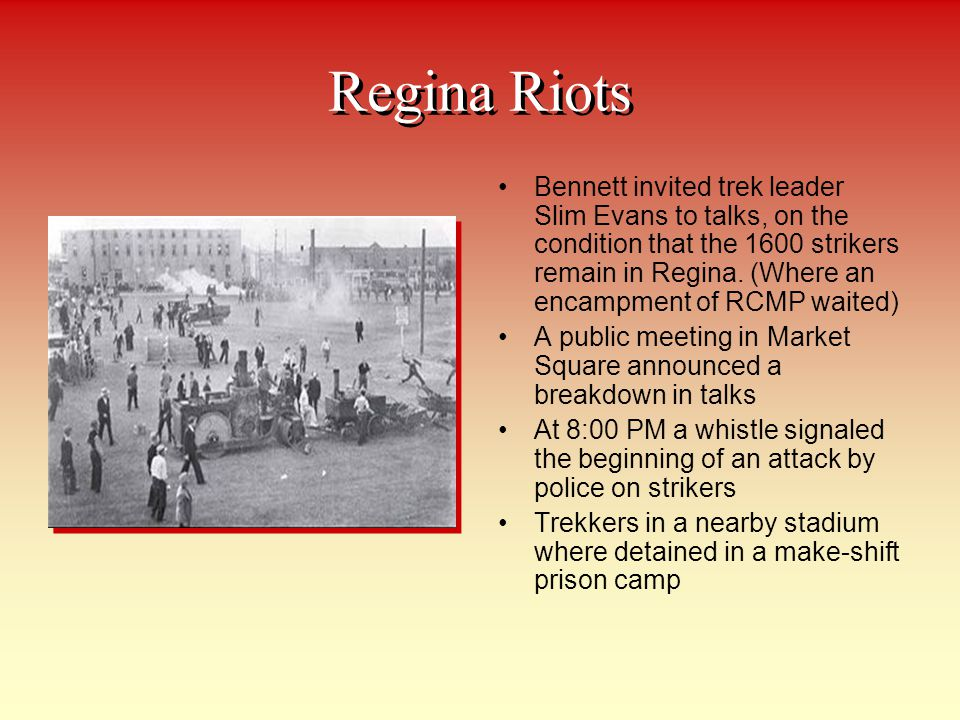 Regina Riots Bennett invited trek leader Slim Evans to talks, on the condition that the 1600 strikers remain in Regina. (Where an encampment of RCMP w