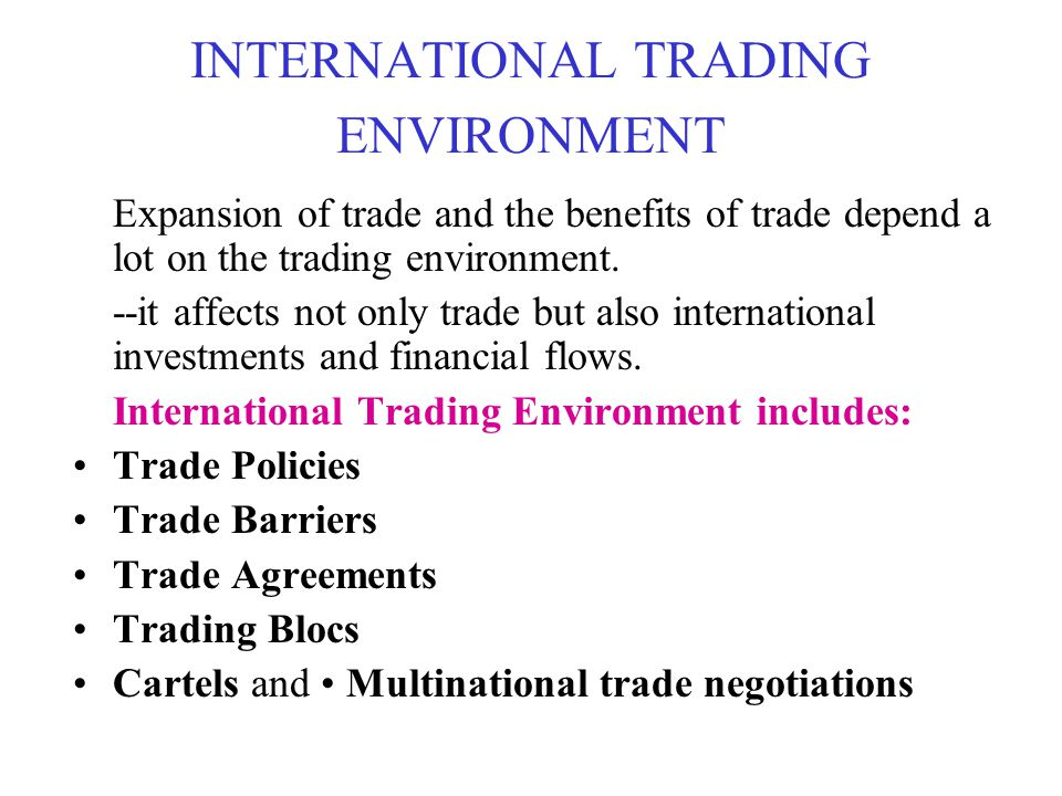 An international Trading firm encounters 3 sets of Environment: the domestic environment, the foreign environment, and the global environment.