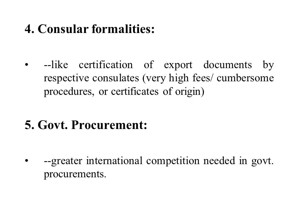 4. Consular formalities: --like certification of export documents by respective consulates (very high fees/ cumbersome procedures, or certificates of