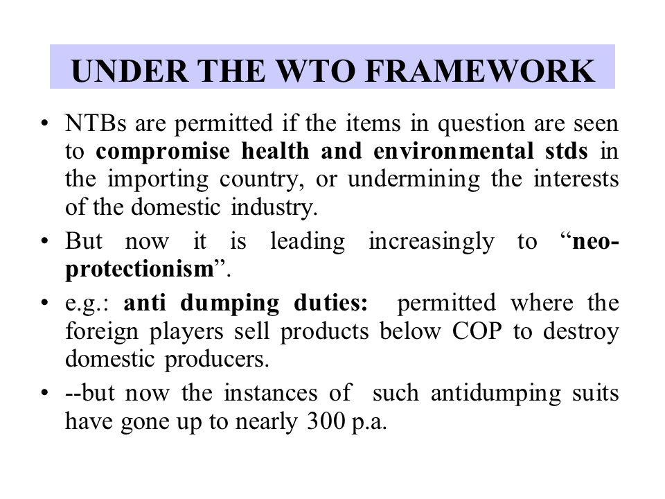 UNDER THE WTO FRAMEWORK NTBs are permitted if the items in question are seen to compromise health and environmental stds in the importing country, or