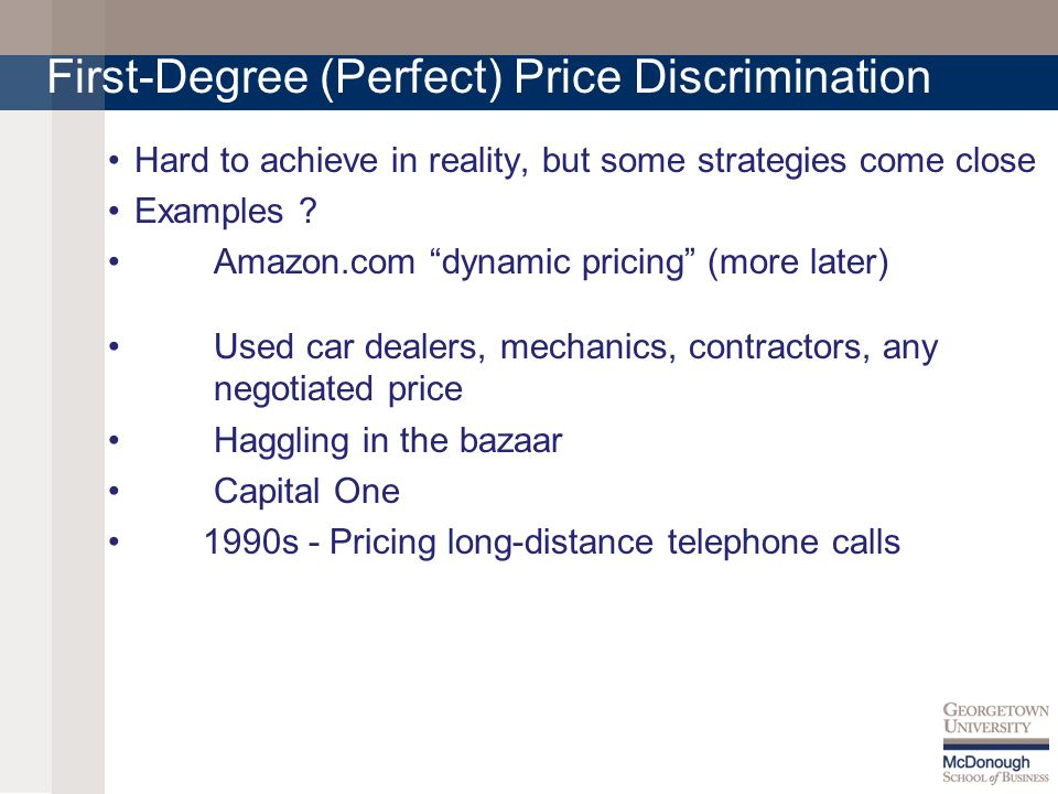 First-Degree (Perfect) Price Discrimination Hard to achieve in reality, but some strategies come close Examples .