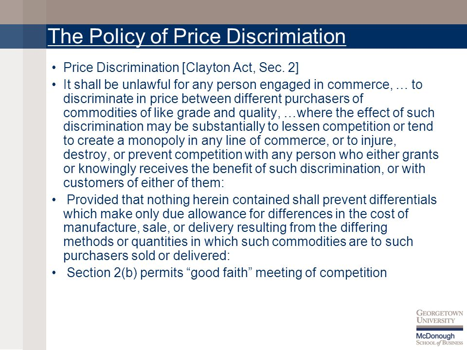 The Policy of Price Discrimiation Price Discrimination [Clayton Act, Sec.