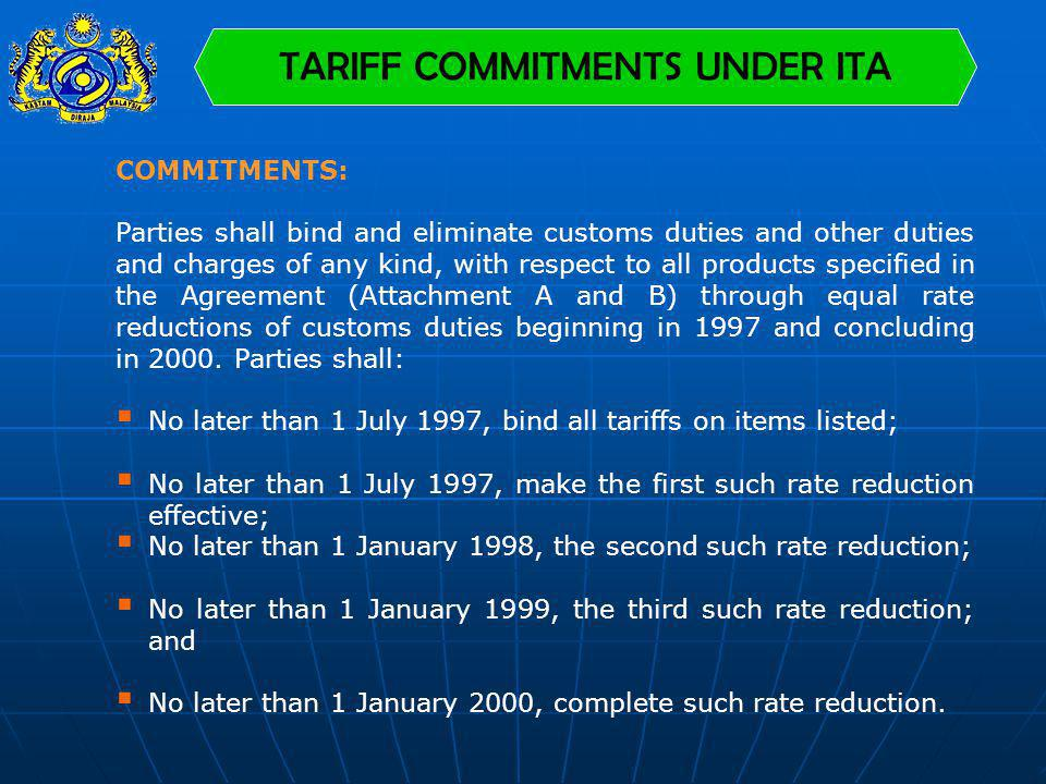 TARIFF COMMITMENTS UNDER ITA COMMITMENTS: Parties shall bind and eliminate customs duties and other duties and charges of any kind, with respect to al
