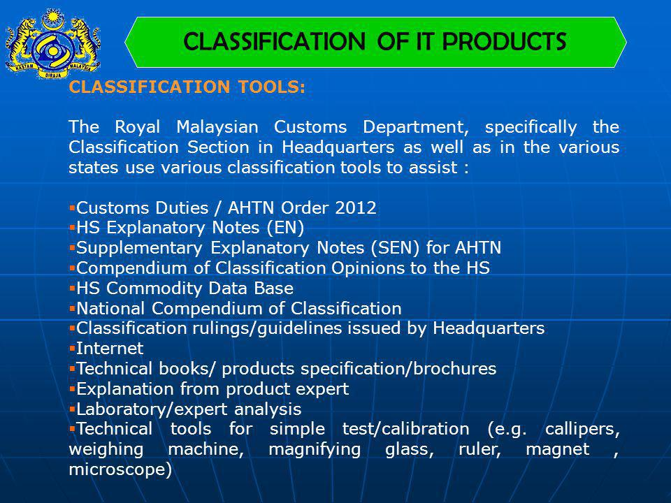 CLASSIFICATION OF IT PRODUCTS CLASSIFICATION TOOLS: The Royal Malaysian Customs Department, specifically the Classification Section in Headquarters as