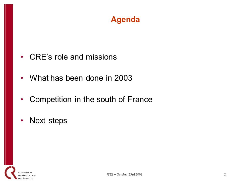 2GTE – October 23rd 2003 Agenda CREs role and missions What has been done in 2003 Competition in the south of France Next steps