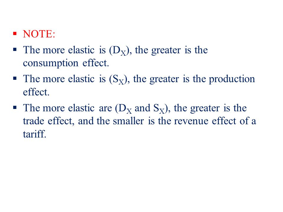 NOTE: The more elastic is (D X ), the greater is the consumption effect. The more elastic is (S X ), the greater is the production effect. The more el