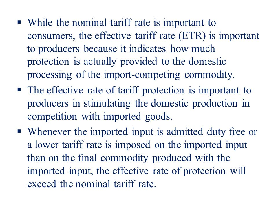 While the nominal tariff rate is important to consumers, the effective tariff rate (ETR) is important to producers because it indicates how much prote