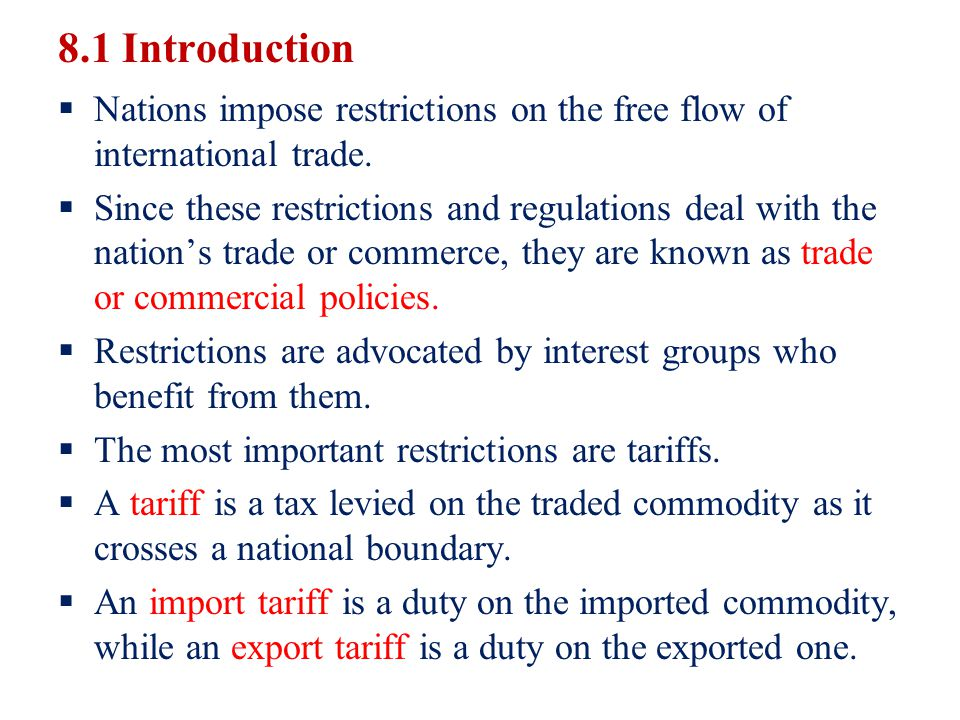 8.1 Introduction Nations impose restrictions on the free flow of international trade. Since these restrictions and regulations deal with the nations t