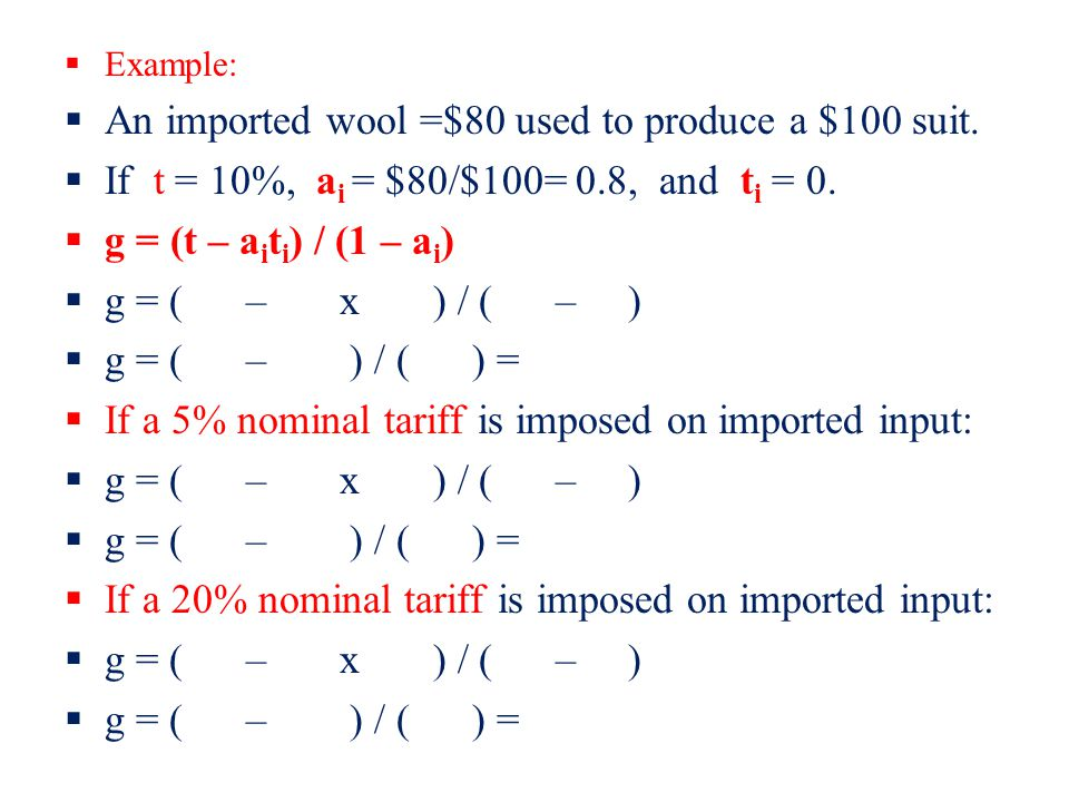 Example: An imported wool =$80 used to produce a $100 suit. If t = 10%, a i = $80/$100= 0.8, and t i = 0. g = (t – a i t i ) / (1 – a i ) g = ( – x )
