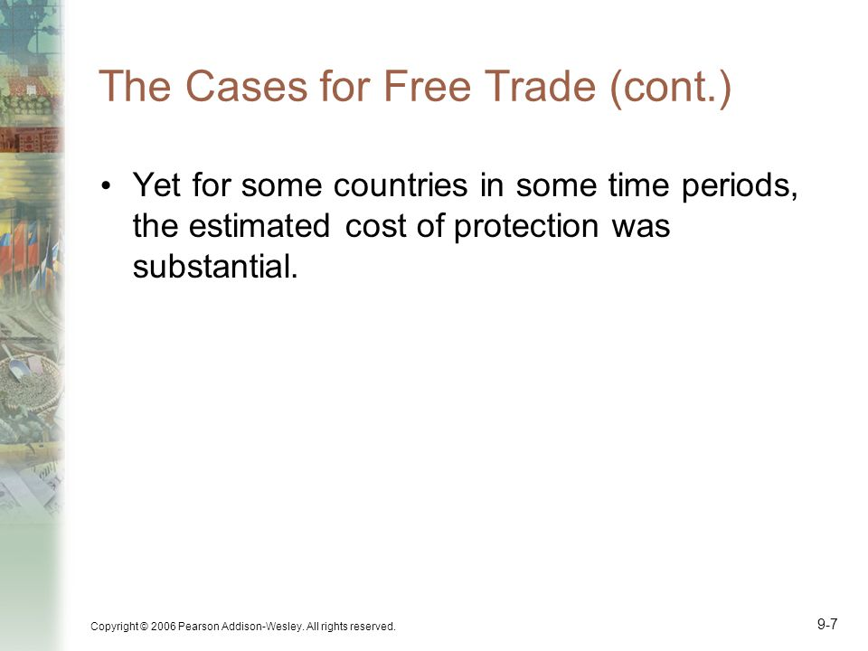 Copyright © 2006 Pearson Addison-Wesley. All rights reserved. 9-8 The Cases for Free Trade (cont.)