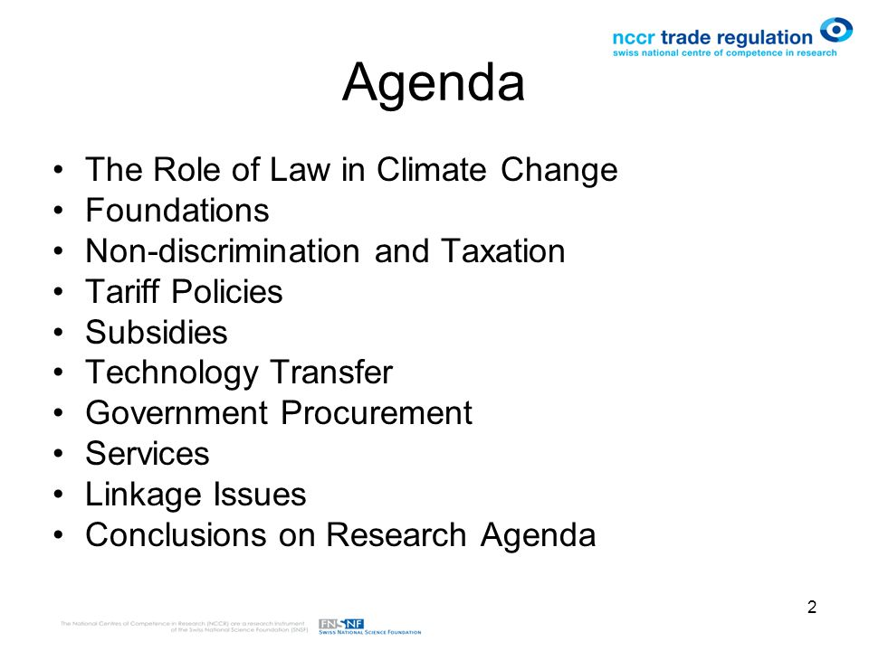 2 Agenda The Role of Law in Climate Change Foundations Non-discrimination and Taxation Tariff Policies Subsidies Technology Transfer Government Procurement Services Linkage Issues Conclusions on Research Agenda