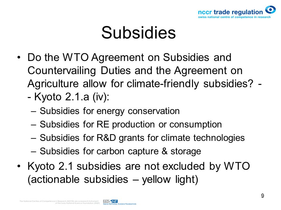 9 Subsidies Do the WTO Agreement on Subsidies and Countervailing Duties and the Agreement on Agriculture allow for climate-friendly subsidies.
