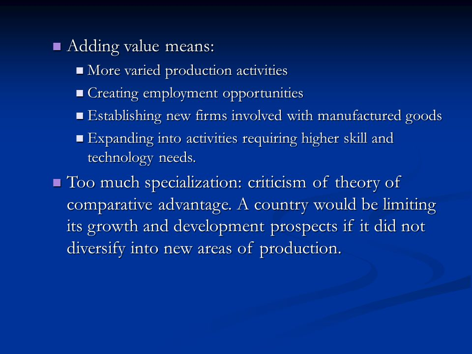 Adding value means: Adding value means: More varied production activities More varied production activities Creating employment opportunities Creating