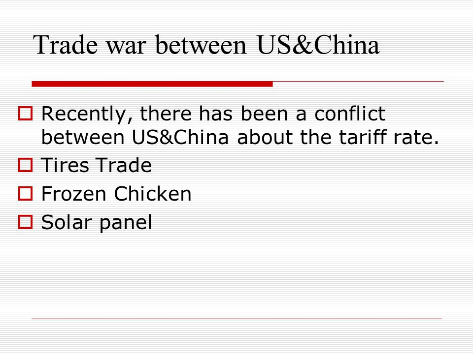 Trade war between US&China Recently, there has been a conflict between US&China about the tariff rate.