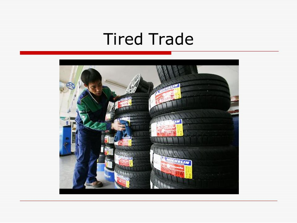 Politics from impose the tariff The tire dispute threatens an economic relationship crucial to Chinas economic growth.