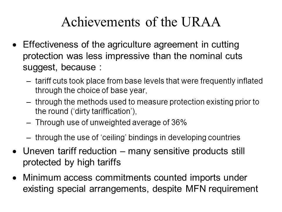 Achievements of the URAA Effectiveness of the agriculture agreement in cutting protection was less impressive than the nominal cuts suggest, because :