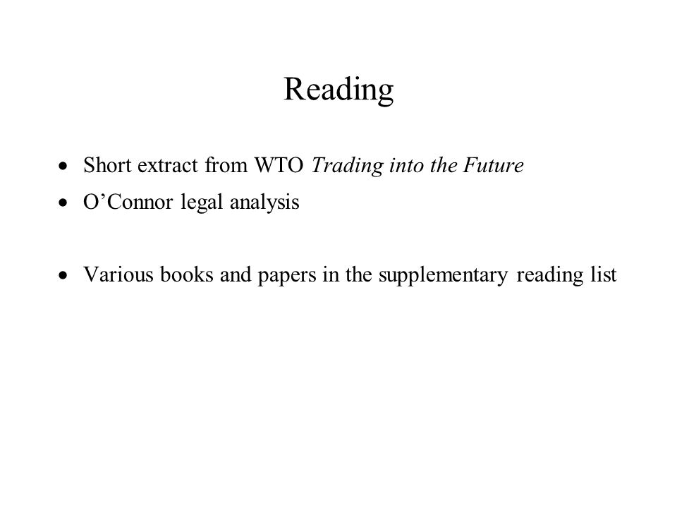 Reading Short extract from WTO Trading into the Future OConnor legal analysis Various books and papers in the supplementary reading list