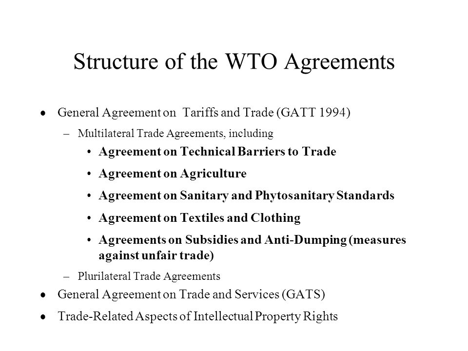 Structure of the WTO Agreements General Agreement on Tariffs and Trade (GATT 1994) –Multilateral Trade Agreements, including Agreement on Technical Ba