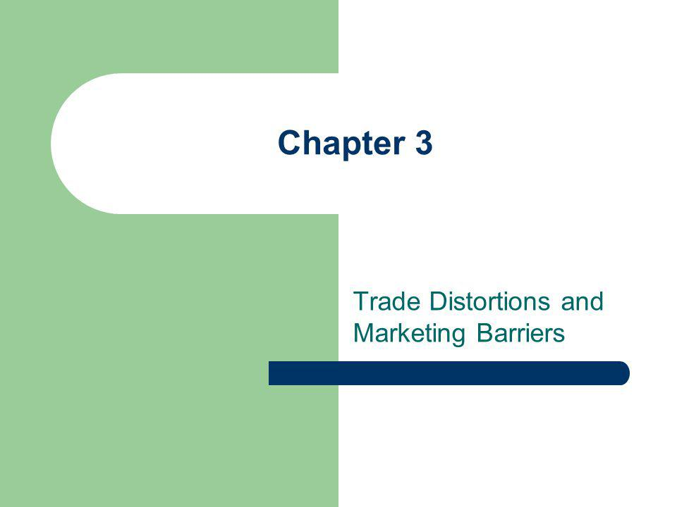 Chapter 3 Trade Distortions and Marketing Barriers