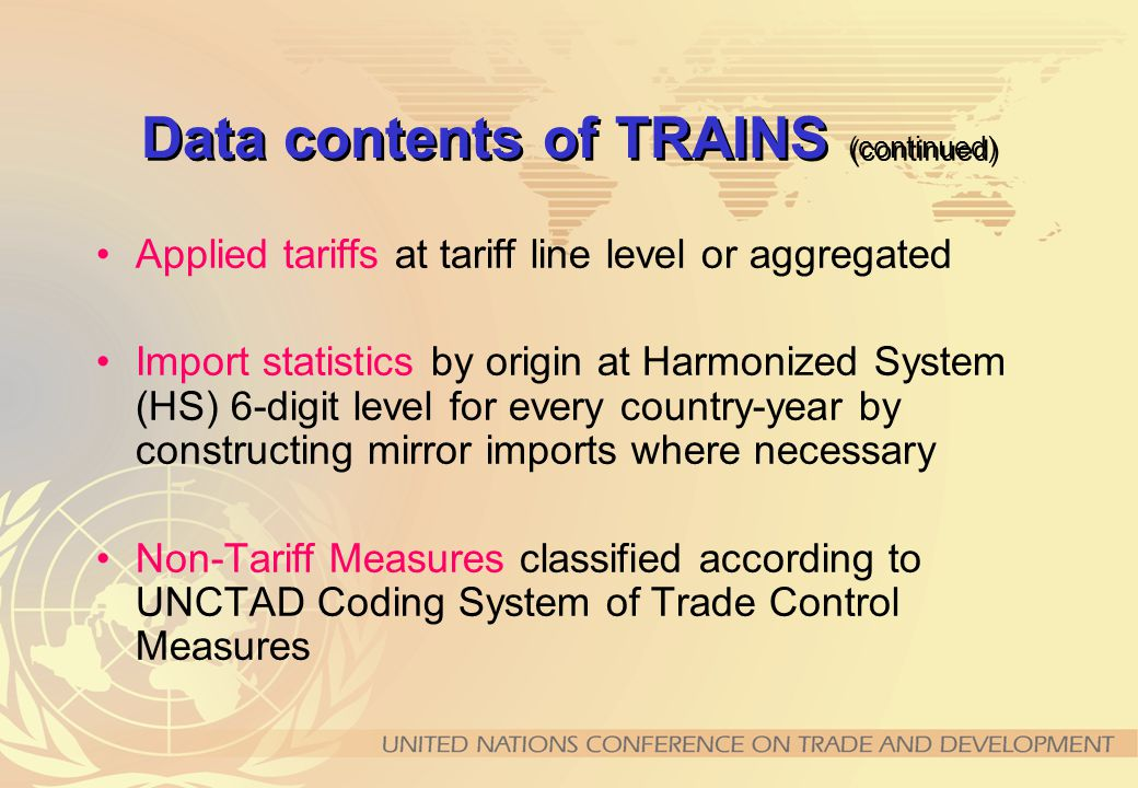 Databases of WITS TRAINS (UNCTAD) COMTRADE (UN Statistics Division) Integrated Database (IDB-WTO) Consolidated Tariff Schedule (CTS-WTO) AMAD (Agricultural Market Access Database)