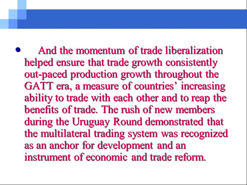 GATT was provisional with a limited field of action, but its success over 47 years in promoting and securing the liberalization of much of world trade is incontestable.