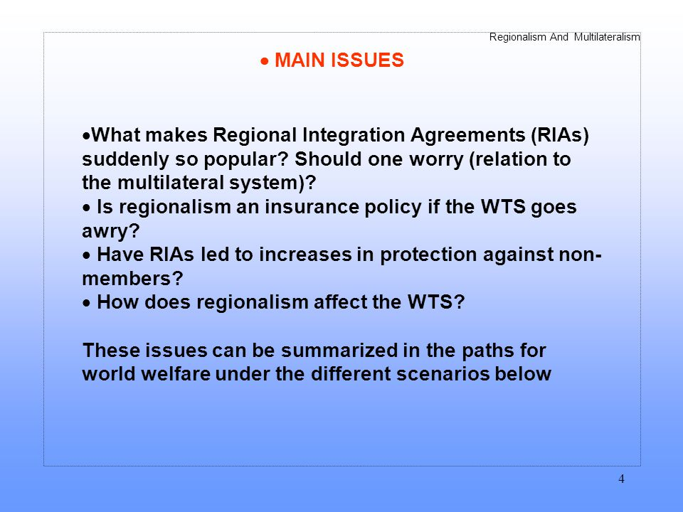 Regionalism And Multilateralism 5 RELATION TO MULTILATERALISM (are RIAs desirable ?) Two strategies towards world trade liberalization: Multilateralism (M) or Regionalism (R).